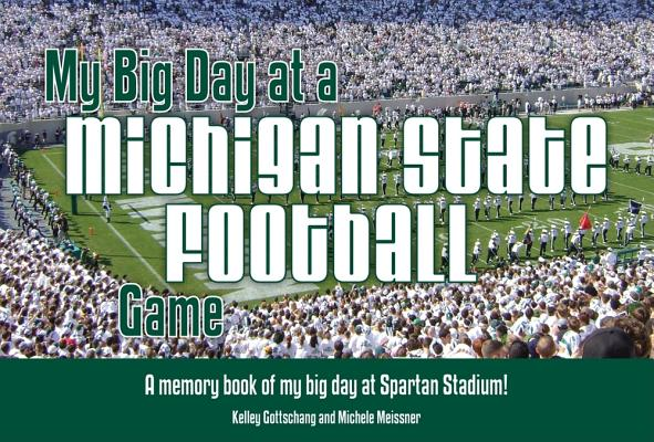 My Big Day at a Michigan State Football Game By Gottschang, Kelley/ Meissner, Michele